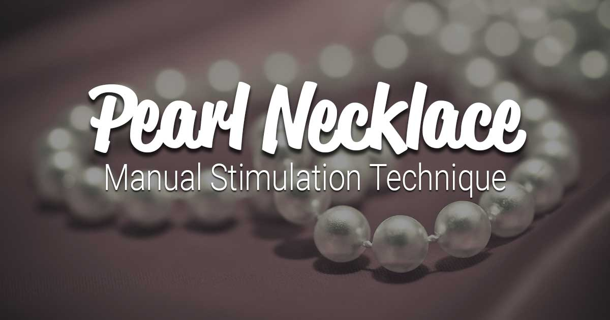 Pearl Necklace Manual Stimulation Technique